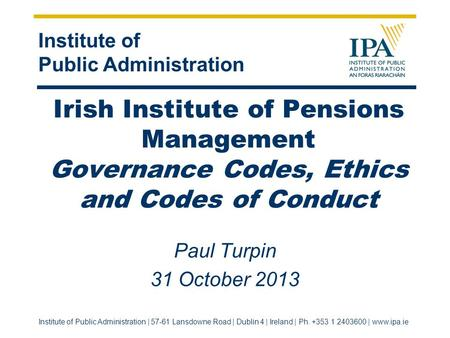 Institute of Public Administration Institute of Public Administration | 57-61 Lansdowne Road | Dublin 4 | Ireland | Ph. +353 1 2403600 | www.ipa.ie Irish.