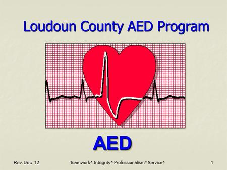 Rev. Dec 121 Loudoun County AED Program AED AED Teamwork* Integrity* Professionalism* Service*