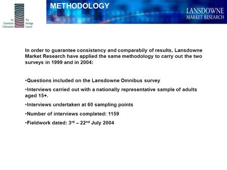 In order to guarantee consistency and comparabily of results, Lansdowne Market Research have applied the same methodology to carry out the two surveys.