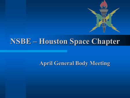 NSBE – Houston Space Chapter April General Body Meeting.
