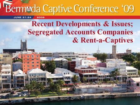 Recent Developments & Issues; Segregated Accounts Companies & Rent-a-Captives.