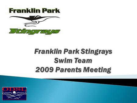 The Board would like to welcome all of you to the 2009 ODSL Summer Swim Season. We want to thank you for your participation on the Stingrays this year.