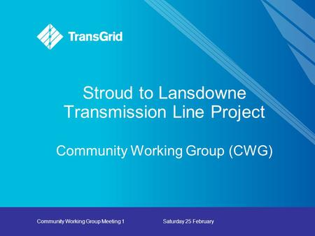 Community Working Group Meeting 1Saturday 25 February Stroud to Lansdowne Transmission Line Project Community Working Group (CWG)