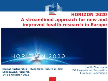 Research & Innovation HORIZON 2020 A streamlined approach for new and improved health research in Europe Health Directorate DG Research and Innovation.