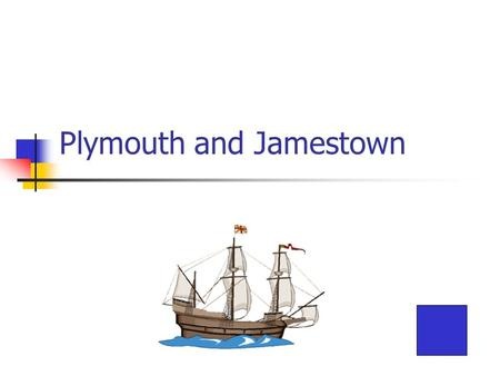 Plymouth and Jamestown. Where did they come from?