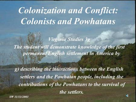 Colonization and Conflict: Colonists and Powhatans Virginia Studies 3g The student will demonstrate knowledge of the first permanent English settlement.