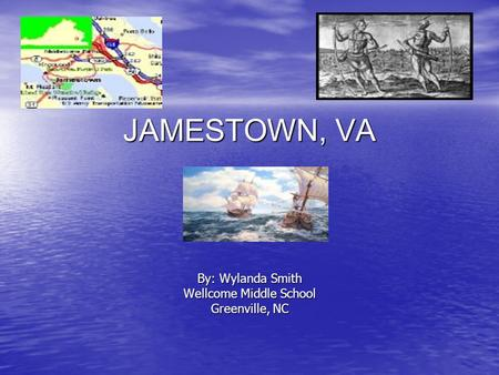 JAMESTOWN, VA By: Wylanda Smith Wellcome Middle School Greenville, NC.