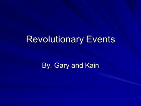 Revolutionary Events By. Gary and Kain. The French and Indian war The French and Indian war was started in the late sixteen hundreds. Some Indians helped.