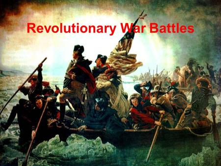 Revolutionary War Battles. Revolutionary Battle Map.