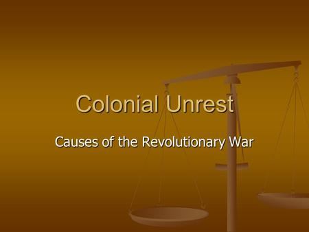 Colonial Unrest Causes of the Revolutionary War. Proclamation of 1763 When: 1763 When: 1763 What is it: British formally ended all settlement west of.