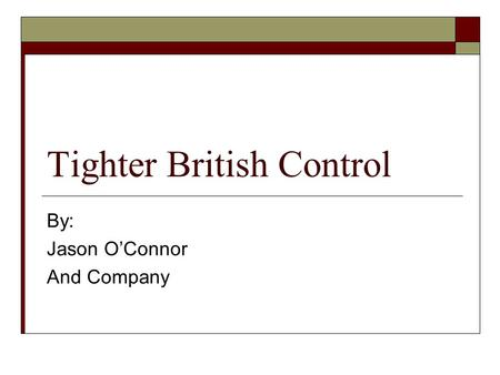 Tighter British Control By: Jason O'Connor And Company.
