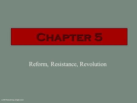 (c) 2003 Wadsworth Group All rights reserved Reform, Resistance, Revolution Chapter 5.