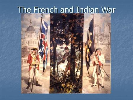 The French and Indian War. The war that raged in North America from 1754 to 1763 was apart of a larger struggle between France and England, known as the.