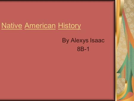 Native American History By Alexys Isaac 8B-1. The First Americans Question: Who were the first people to occupy the area of the United States? How did.