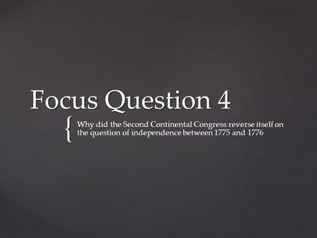 Focus Question 4 Why did the Second Continental Congress reverse itself on the question of independence between 1775 and 1776.