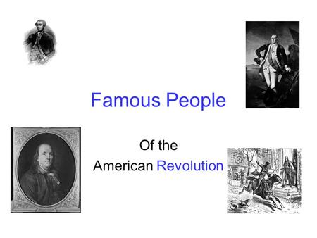 Famous People Of the American Revolution. King George III He was King of England He was blamed for passing laws that taxed the colonists, although it.