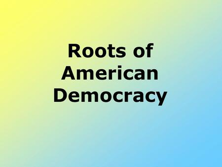 Roots of American Democracy Focus (1) Chapter 2 begins on page 26 of your textbook. Click the forward button to see more information about the above.