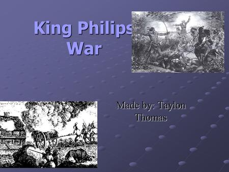 King Philips War Made by: Taylon Thomas. Other Names for the War First Indian War Metacom's War Metacomet's War Metacom's Rebellion.