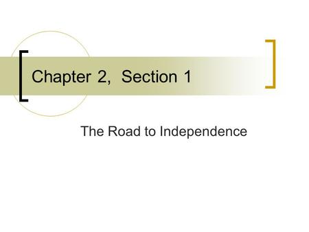 Chapter 2, Section 1 The Road to Independence. The Colombian Exchange… Europe to US  Wheat, Sugar, Horses, Cows, Small Pox, and Measles US to Europe.