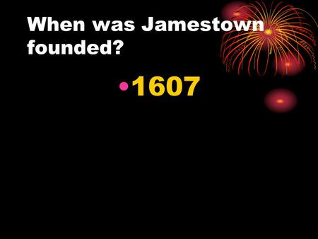 When was Jamestown founded? 1607. Who founded the colony of Pennsylvania? William Penn.