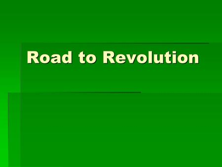 Road to Revolution.  In 1760s British population in America exceeded 1.5 million people, 6 times that of 1700!!  1763 is the parting of ways, 150 years.