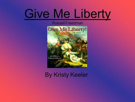 Give Me Liberty Russell Freedman By Kristy Keeler.