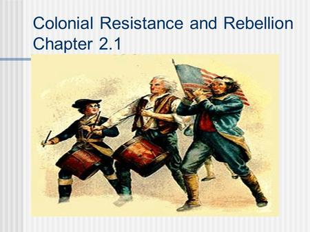 Colonial Resistance and Rebellion Chapter 2.1. Review Mercantilism Navigation Act French and Indian War Proclamation of 1763.