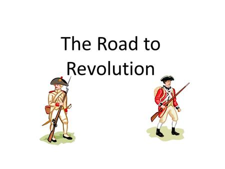 The Road to Revolution. 1.Navigation Acts – have to use English ships, all surplus (extra) raw materials have to go to England.