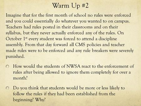 Warm Up #2 Imagine that for the first month of school no rules were enforced and you could essentially do whatever you wanted to on campus. Teachers had.