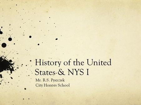 History of the United States & NYS I Mr. R.S. Pyszczek City Honors School.