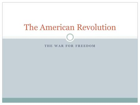 THE WAR FOR FREEDOM The American Revolution. I can… SS4H4 explain the causes, events, and results of the American Revolution.