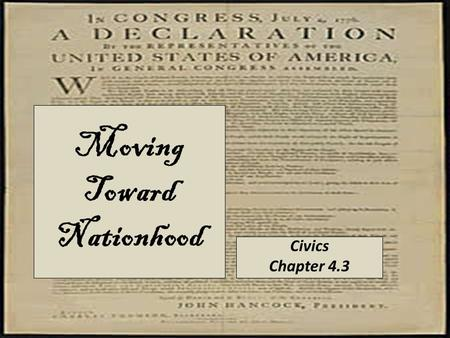 Moving Toward Nationhood Civics Chapter 4.3. A Clash of Views England Believed that the colonists were represented in Parliament Colonies Parliament didn't.