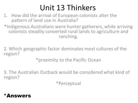 Unit 13 Thinkers 1.How did the arrival of European colonists alter the pattern of land use in Australia? *Indigenous Australians were hunter gatherers,