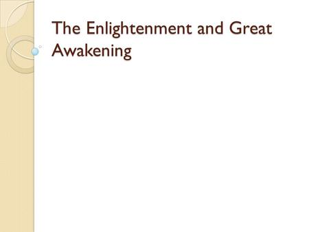 The Enlightenment and Great Awakening. The Enlightenment Enlightenment-philosophers valued reason and scientific methods. During the Renaissance in Europe.