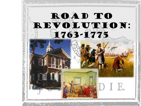 "Road to Revolution: 1763-1775. Chapter 7 Theme Starting in 1763, the American colonists, having enjoyed a long period of ""salutary neglect,"" resisted."