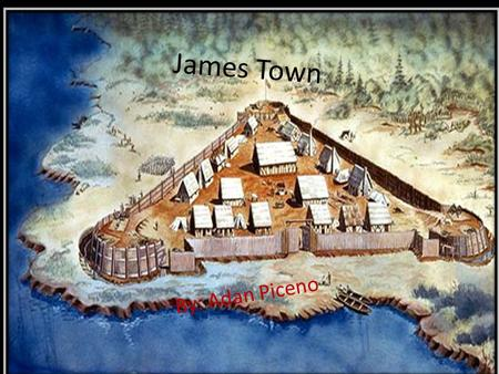 James Town By: Adan Piceno. Early 1607 In the year 1607 the English man had arrived at what would be James Town. With three ships carrying 150 total passengers.