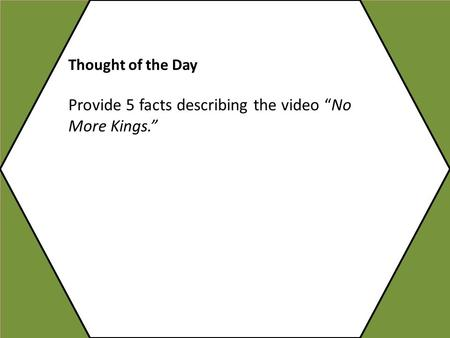 "Thought of the Day Provide 5 facts describing the video ""No More Kings."""