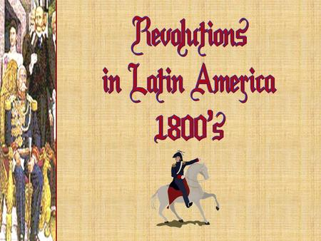 "Causes of Latin American Revolutions 1.Inspired by Enlightenment ideas 2.Creole discontent 3.Motivated by the ""successful"" American and French Revolutions."