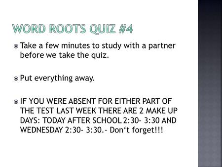  Take a few minutes to study with a partner before we take the quiz.  Put everything away.  IF YOU WERE ABSENT FOR EITHER PART OF THE TEST LAST WEEK.