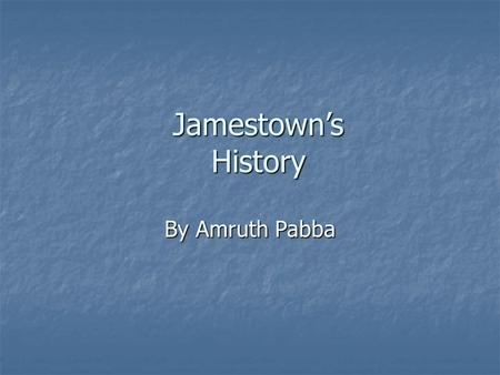 Jamestown's History By Amruth Pabba Major Events - 1607, Colonists arrive at Jamestown. - 1607, Colonists arrive at Jamestown. - 1609, Colonists die.
