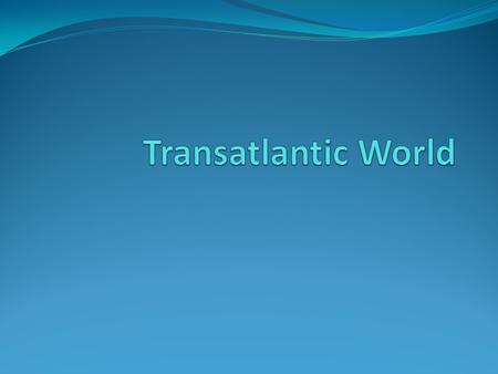 Transatlantic World.
