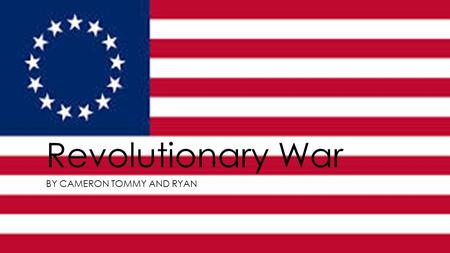 "Revolutionary War BY CAMERON TOMMY AND RYAN. Countries Involved The ""Americans"" were involved and the British. Then, later in the war the French, Spain,"