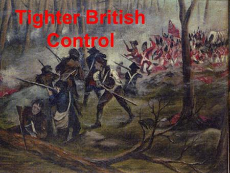 Tighter British Control. I. Growing Apart A.King George III kept 10,000 soldiers in colonies to enforce proc. 1763 B.England is in Debt after War 1.Quartering.