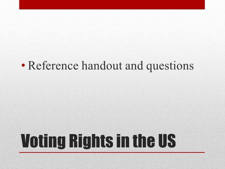 Voting Rights in the US Reference handout and questions.