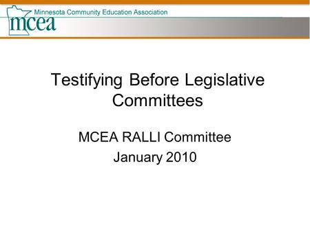 Testifying Before Legislative Committees MCEA RALLI Committee January 2010.
