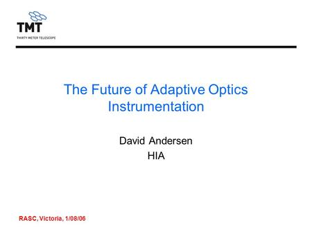 RASC, Victoria, 1/08/06 The Future of Adaptive Optics Instrumentation David Andersen HIA.