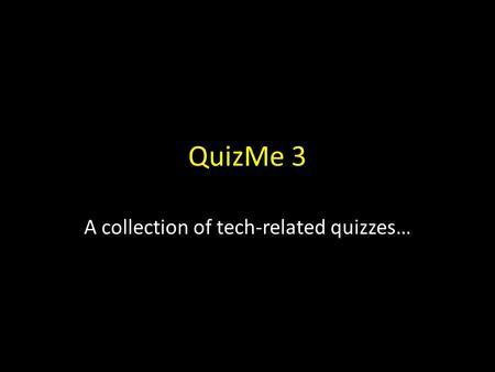 QuizMe 3 A collection of tech-related quizzes…. Troubleshooting Macs may seem like mindless key punching… (or wand waving)