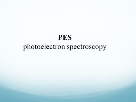 PES photoelectron spectroscopy. How does PES work? PES works on the same principle as the photoelectric effect.