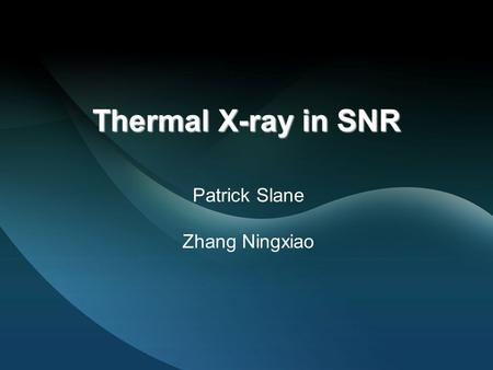 Thermal X-ray in SNR Patrick Slane Zhang Ningxiao.