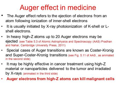 Auger effect in medicine The Auger effect refers to the ejection of electrons from an atom following ionization of inner-shell electrons It is usually.